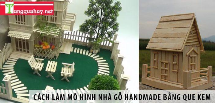 Cách làm mô hình nhà gỗ handmade bằng que kem