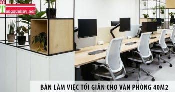 Mua bàn làm việc phong cách tối giản cho văn phòng 40m2